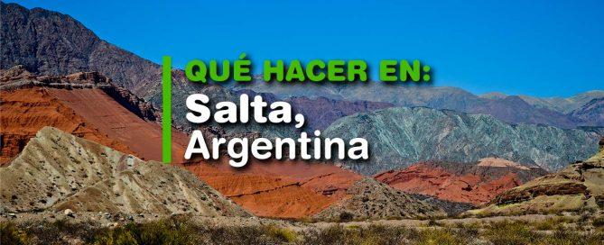 Qué hacer en Salta Argentina. Guía completa: qué conocer, excursiones, traslados, hospedajes y más.